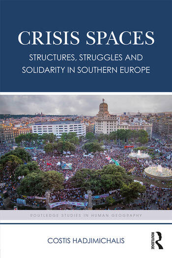 Crisis Spaces Structures, Struggles and Solidarity in Southern Europe book cover
