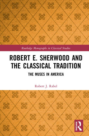 Robert E. Sherwood and the Classical Tradition The Muses in America book cover