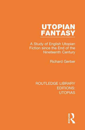 Utopian Fantasy A Study of English Utopian Fiction since the End of the Nineteenth Century book cover