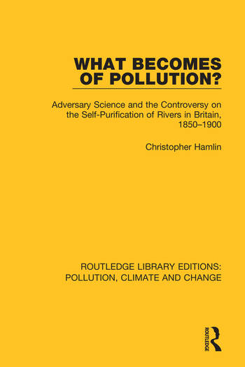 What Becomes of Pollution? Adversary Science and the Controversy on the Self-Purification of Rivers in Britain, 1850-1900 book cover