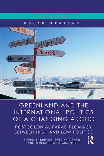 Greenland and the International Politics of a Changing Arctic Postcolonial Paradiplomacy between High and Low Politics book cover