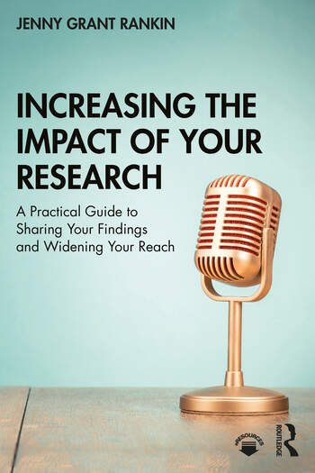 Increasing the Impact of Your Research A Practical Guide to Sharing Your Findings and Widening Your Reach book cover