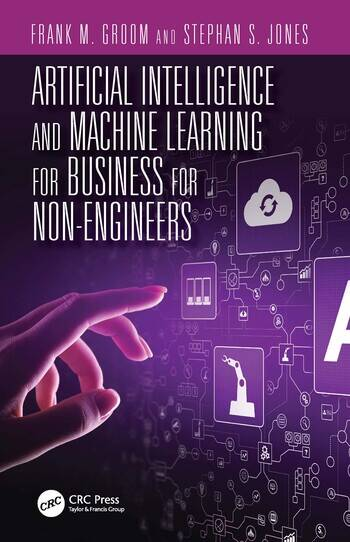 Artificial Intelligence and Machine Learning for Business for Non-Engineers book cover