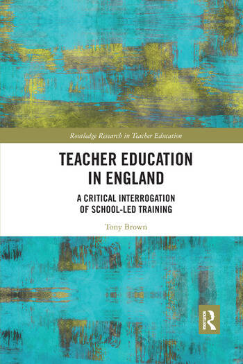 Teacher Education in England A Critical Interrogation of School-led Training book cover