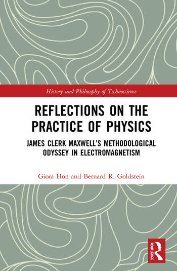 Reflections on the Practice of Physics James Clerk Maxwell's Methodological Odyssey in Electromagnetism book cover