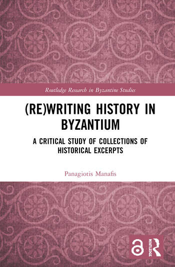 (Re)writing History in Byzantium A Critical Study of Collections of Historical Excerpts book cover
