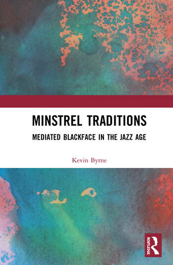Minstrel Traditions Mediated Blackface in the Jazz Age book cover