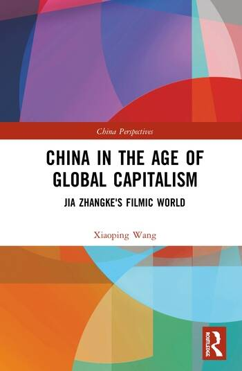 China in the Age of Global Capitalism Jia Zhangke's Filmic World book cover