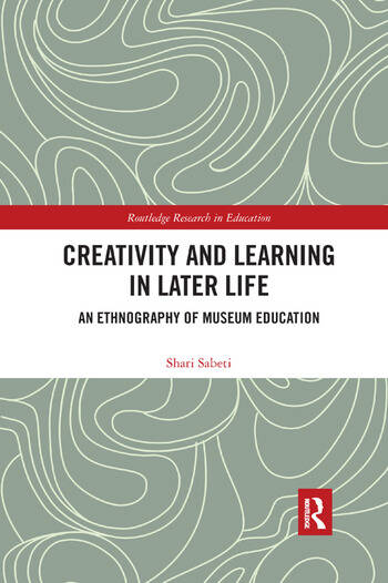 Creativity and Learning in Later Life An Ethnography of Museum Education book cover