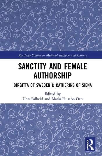 Sanctity and Female Authorship Birgitta of Sweden & Catherine of Siena book cover