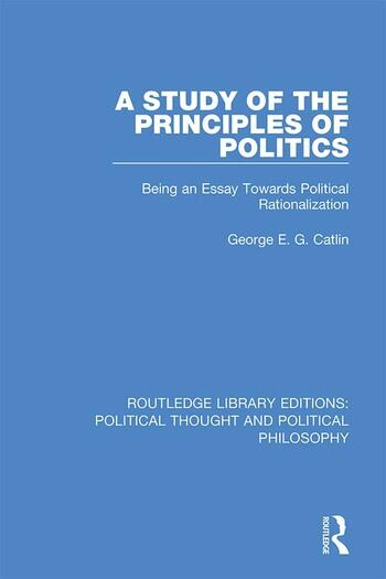 A Study of the Principles of Politics Being an Essay Towards Political Rationalization book cover