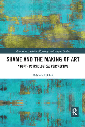 Shame and the Making of Art A Depth Psychological Perspective book cover
