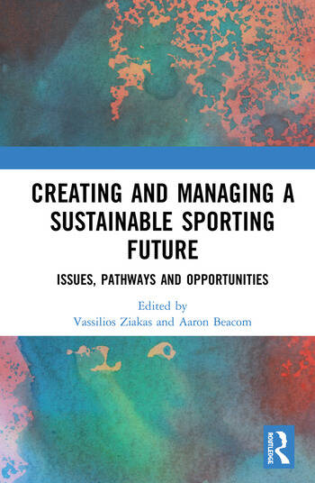 Creating and Managing a Sustainable Sporting Future Issues, Pathways and Opportunities book cover
