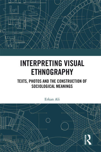 Interpreting Visual Ethnography Texts, Photos and the Construction of Sociological Meanings book cover