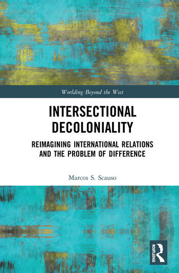 Intersectional Decoloniality Reimagining International Relations and the Problem of Difference book cover