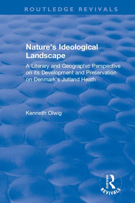 Nature's Ideological Landscape A Literary and Geographic Perspective on its Development and Preservation on Denmark's Jutland Heath book cover
