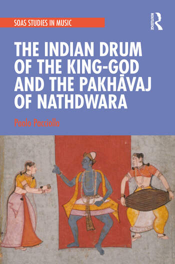 The Indian Drum of the King-god and the Pakhāwaj of Nathdwara book cover