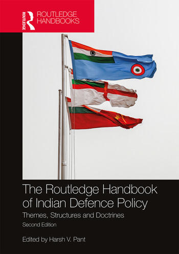 The Routledge Handbook of Indian Defence Policy Themes, Structures and Doctrines book cover