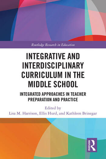 Integrative and Interdisciplinary Curriculum in the Middle School Integrated Approaches in Teacher Preparation and Practice book cover