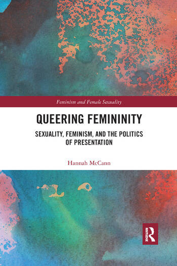 Queering Femininity Sexuality, Feminism and the Politics of Presentation book cover