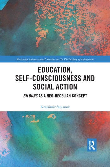 Education, Self-consciousness and Social Action Bildung as a Neo-Hegelian Concept book cover
