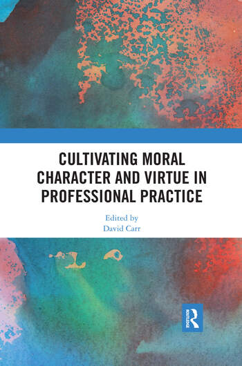 Cultivating Moral Character and Virtue in Professional Practice book cover