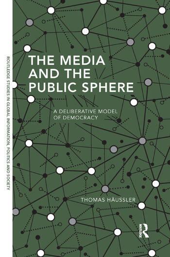 The Media and the Public Sphere A Deliberative Model of Democracy book cover