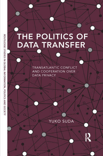 The Politics of Data Transfer Transatlantic Conflict and Cooperation over Data Privacy book cover