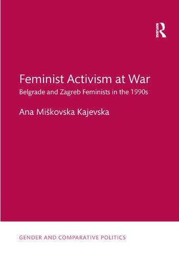Feminist Activism at War Belgrade and Zagreb Feminists in the 1990s book cover