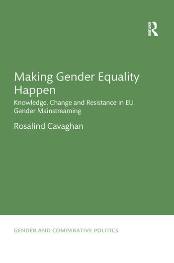 Making Gender Equality Happen Knowledge, Change and Resistance in EU Gender Mainstreaming book cover