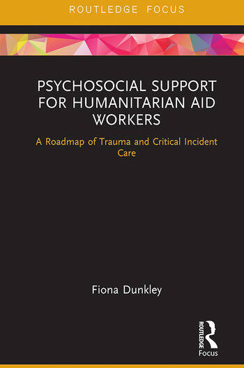 Psychosocial Support for Humanitarian Aid Workers A Roadmap of Trauma and Critical Incident Care book cover