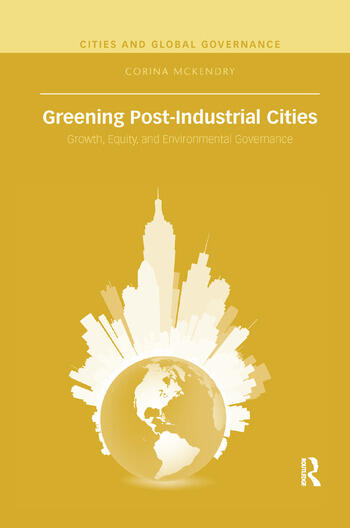 Greening Post-Industrial Cities Growth, Equity, and Environmental Governance book cover