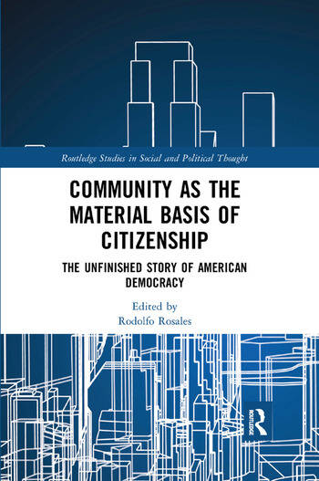 Community as the Material Basis of Citizenship The Unfinished Story of American Democracy book cover