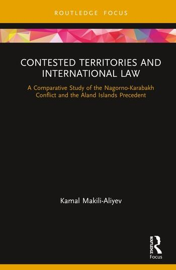 Contested Territories and International Law A Comparative Study of the Nagorno-Karabakh Conflict and the Aland Islands Precedent book cover