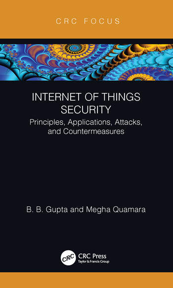 Internet of Things Security Principles, Applications, Attacks, and Countermeasures book cover