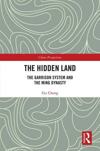 The Hidden Land The Garrison System And the Ming Dynasty book cover