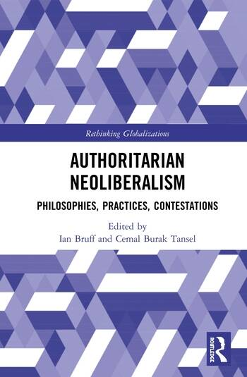Authoritarian Neoliberalism Philosophies, Practices, Contestations book cover