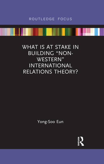 """What Is at Stake in Building """"Non-Western"""" International Relations Theory? book cover"""