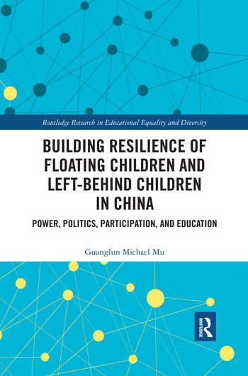 Building Resilience of Floating Children and Left-Behind Children in China Power, Politics, Participation, and Education book cover