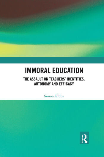 Immoral Education The Assault on Teachers' Identities, Autonomy and Efficacy book cover