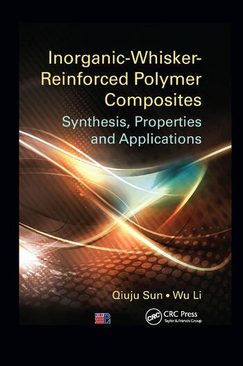 Inorganic-Whisker-Reinforced Polymer Composites Synthesis, Properties and Applications book cover