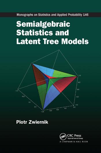 Semialgebraic Statistics and Latent Tree Models book cover