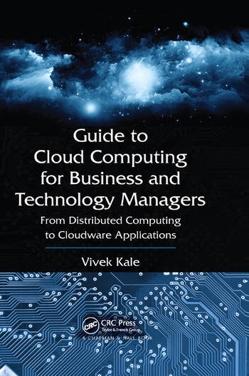 Guide to Cloud Computing for Business and Technology Managers From Distributed Computing to Cloudware Applications book cover