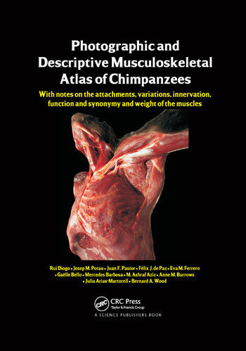 Photographic and Descriptive Musculoskeletal Atlas of Chimpanzees With Notes on the Attachments, Variations, Innervation, Function and Synonymy and Weight of the Muscles book cover