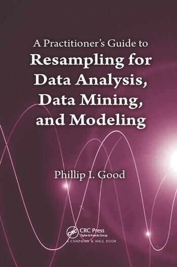A Practitioner's Guide to Resampling for Data Analysis, Data Mining, and Modeling book cover