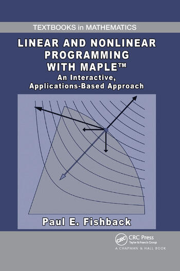Linear and Nonlinear Programming with Maple An Interactive, Applications-Based Approach book cover