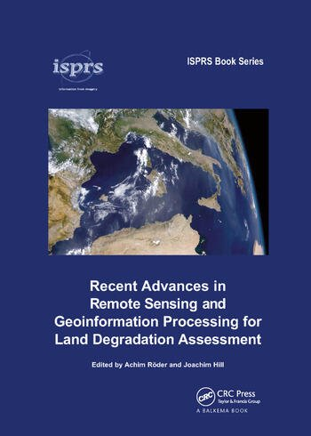 Recent Advances in Remote Sensing and Geoinformation Processing for Land Degradation Assessment book cover