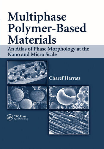 Multiphase Polymer- Based Materials An Atlas of Phase Morphology at the Nano and Micro Scale book cover