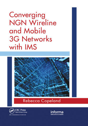 Converging NGN Wireline and Mobile 3G Networks with IMS Converging NGN and 3G Mobile book cover