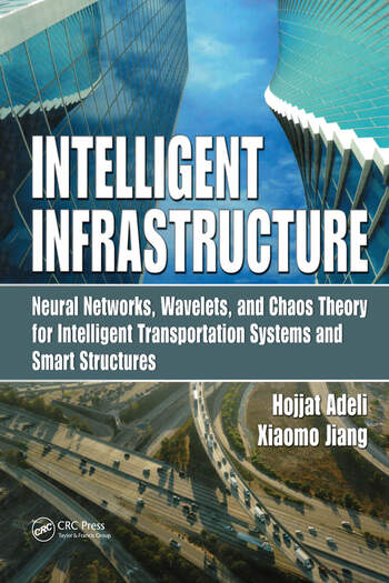 Intelligent Infrastructure Neural Networks, Wavelets, and Chaos Theory for Intelligent Transportation Systems and Smart Structures book cover